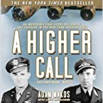 A Higher Call: An Incredible True Story of Combat and Chivalry in the War-Torn Skies of World War II | Adam Makos