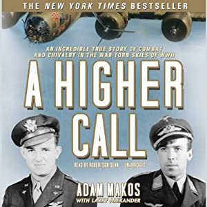 A Higher Call: An Incredible True Story of Combat and Chivalry in the War-Torn Skies of World War II | [Adam Makos]