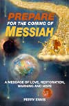 Prepare for the Coming of Messiah: A Message of Love, Restoration, Warning and Hope