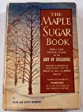 img - for The maple sugar book: being a plain practical account of the Art of Sugaring designed to promote an acquaintance with the Ancient as well as the Modern practise book / textbook / text book