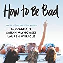 How to Be Bad Audiobook by Lauren Myracle, E. Lockhart, Sarah Mlynowski Narrated by Angela Church