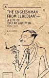 The Englishman from Lebedian: A Life of Evgeny Zamiatin (1618112805) by Curtis, J.A.E.