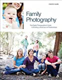 Christie Mumm Family Photography: The Digital Photographer's Guide to Building a Business on Relationships