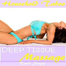 Deep Tissue Massage: Household Taboo: She Grew up with the Man of the House, Book 7 Audiobook by Randi Stepp Narrated by Desiree Dunne