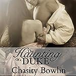 The Haunting of a Duke: Dark Regency, Book 1 | Chasity Bowlin