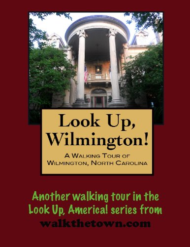 A Walking Tour of Wilmington, North Carolina (Look Up, America!)