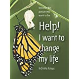 Help! I want to change my life (Brilliant Little Ideas) ~ Infinite Ideas