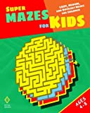 img - for Super Mazes for Kids: Easy, Medium, and Difficult Mazes for Children book / textbook / text book