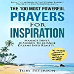 The 100 Most Powerful Prayers for Inspiration: Manage Inner Dialogue to Change Dreams into Reality | Toby Peterson