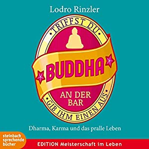 Triffst du Buddha an der Bar...gib ihm einen aus Hörbuch