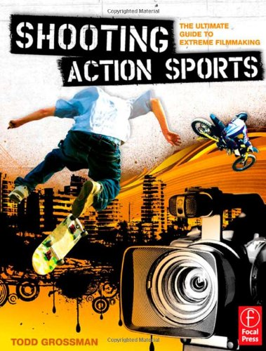 Shooting Action Sports: The Ultimate Guide to Extreme Filmmaking