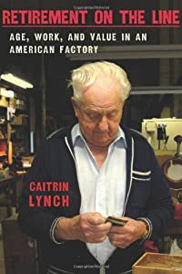 Retirement on the Line: Age, Work, and Value in an American Factory by ILR Press