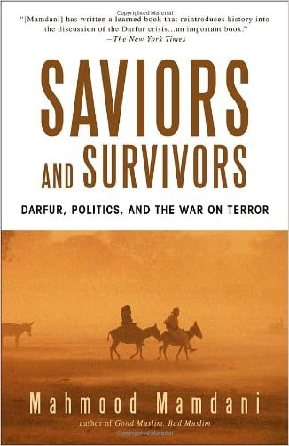 Saviors and Survivors: Darfur, Politics, and the War on Terror