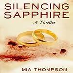 Silencing Sapphire: A Thriller   Mia Thompson