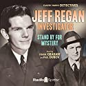 Jeff Regan, Investigator: Stand by for Mystery Radio/TV Program by William Froug, William Fifield Narrated by Frank Graham, Paul Dubov, Frank Nelson, William Conrad, Arthur Q. Bryan, Lurene Tuttle