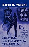 img - for Creating the Capacity for Attachment: Treating Addictions and the Alienated Self by Walant, Karen B.(July 7, 1977) Hardcover book / textbook / text book