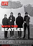 LIFE With the Beatles: Inside Beatlemania, by their Official Photographer Robert Whitaker (Life Great Photographers Series)