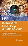 Herwig Schopper LEP - The Lord of the Collider Rings at CERN 1980-2000: The Making, Operation and Legacy of the World's Largest Scientific Instrument