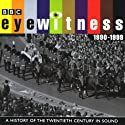 Eyewitness, 1990-1999: A History of the Twentieth Century in Sound Radio/TV Program by Joanna Bourke Narrated by Tim Pigott-Smith