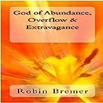 God of Abundance, Overflow & Extravagance: Kingdom Joy Series, Book 7 | Robin Bremer