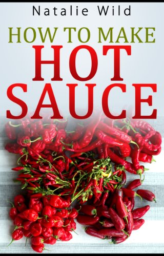 How to make Hot Sauce by Natalie Wild