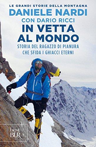 In vetta al mondo Storia del ragazzo di pianura che sfida i ghiacci eterni Le grandi storie della montagna PDF
