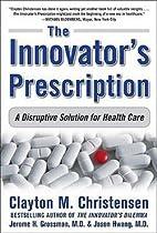 The Innovator's Prescription : A Disruptive…