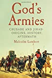 Image of God's Armies: Crusade and Jihad: Origins, History, Aftermath