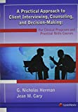 img - for A Practical Approach to Client Interviewing, Counseling, and Decision-Making: For Clinical Programs and Practical Skills Courses book / textbook / text book