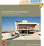50 Architects 50 Buildings: The build...