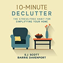10-Minute Declutter: The Stress-Free Habit for Simplifying Your Home Audiobook by S.J. Scott, Barrie Davenport Narrated by Greg Zarcone