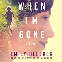 When I'm Gone: A Novel Audiobook by Emily Bleeker Narrated by Dan John Miller