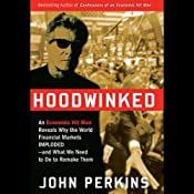 Hoodwinked: An Economic Hit Man Reveals Why the World Financial Markets Imploded | [John Perkins]