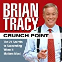 Crunch Point: The 21 Secrets to Succeeding When It Matters Most (       UNABRIDGED) by Brian Tracy Narrated by Brian Tracy
