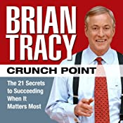 Crunch Point: The 21 Secrets to Succeeding When It Matters Most | [Brian Tracy]