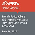 French Police Killer's ISIS-Inspired Message: Turn Euro 2016 'into a Graveyard' | Agence France-Presse