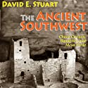 The Ancient Southwest: Chaco Canyon, Bandelier, and Mesa Verde (       UNABRIDGED) by David E. Stuart Narrated by Todd Curless