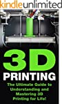 3D Printing: The Ultimate Guide to Ma...