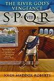 The River God's Vengeance (SPQR VIII)