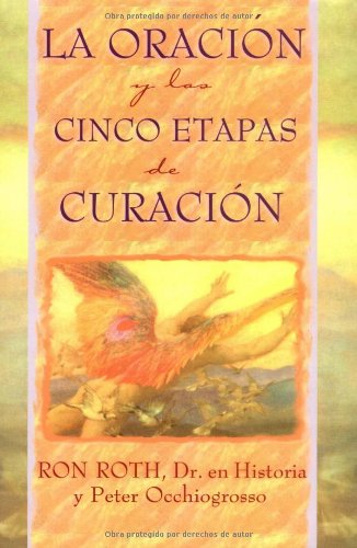 La Oracion y las Cinco Etapas de Curacion = Prayer and the Five Stages of Healing (Spanish Edition)