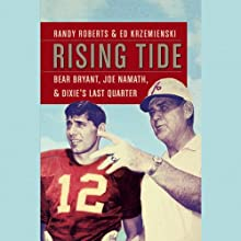 Rising Tide: Bear Bryant, Joe Namath, and Dixie's Last Quarter (       UNABRIDGED) by Randy Roberts, Ed Krzemienski Narrated by Alan Sklar