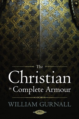 The Christian in Complete Armour, WILLIAM GURNALL
