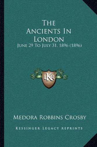 The Ancients in London: June 29 to July 31, 1896 (1896)