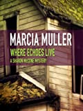 Where Echoes Live (A Sharon McCone Mystery)