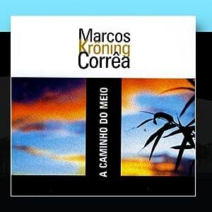 Marcos Kröning Corrêa - A Caminho do Meio - Amazon.com Music