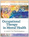 img - for Occupational Therapy in Mental Health: A Vision for Participation 1st Edition by Brown, Dr Catana; Stoffel, Virginia published by F.A. Davis Company Hardcover book / textbook / text book