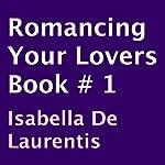 Romancing Your Lovers, Book 1 | Isabella De Laurentis