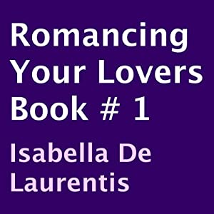 Romancing Your Lovers, Book 1 | [Isabella De Laurentis]