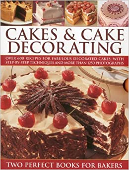 Cakes & Cake Decorating: Over 600 recipes for fabulous ...