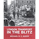 London Transport in the Blitzby Michael H.C. Baker